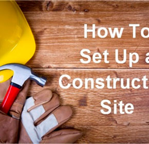 Setting up a construction site: your 'how-to' guide